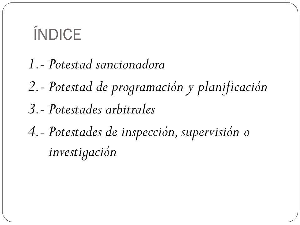 ÍNDICE 1.- Potestad sancionadora. 2.- Potestad de programación y planificación. 3.- Potestades arbitrales.