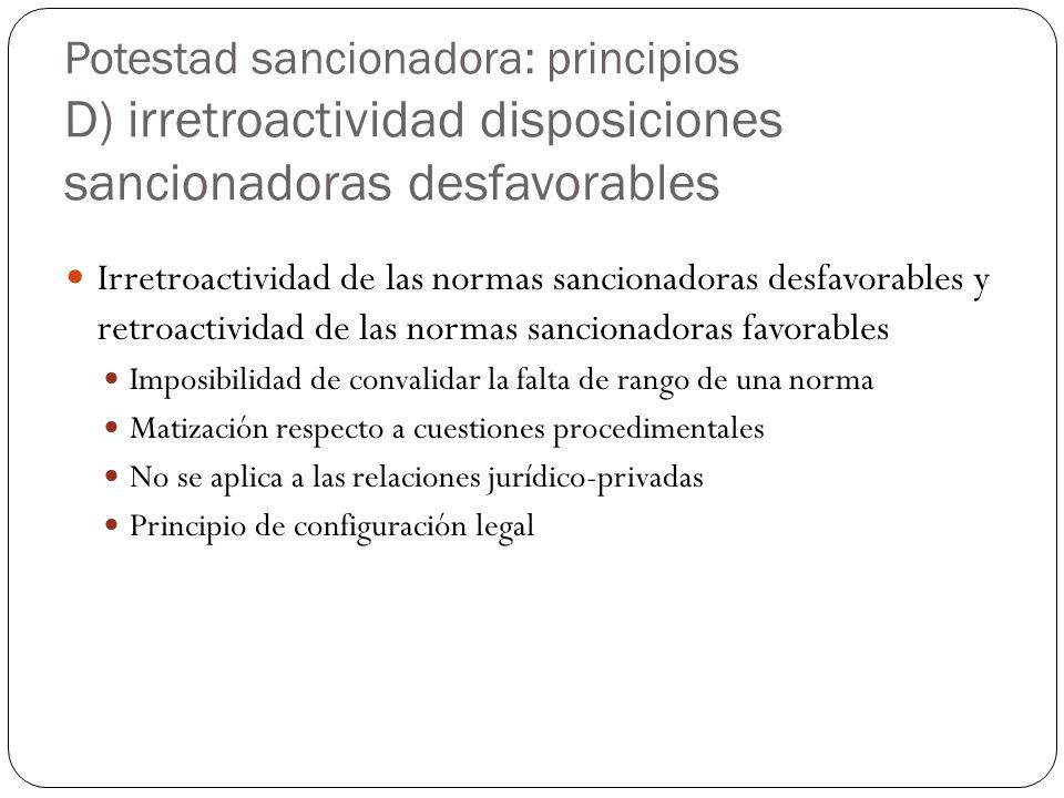 Potestad sancionadora: principios D) irretroactividad disposiciones sancionadoras desfavorables