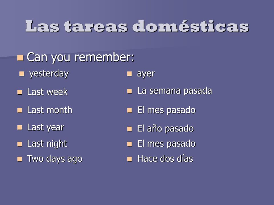 Las tareas domésticas Can you remember: yesterday ayer Last week