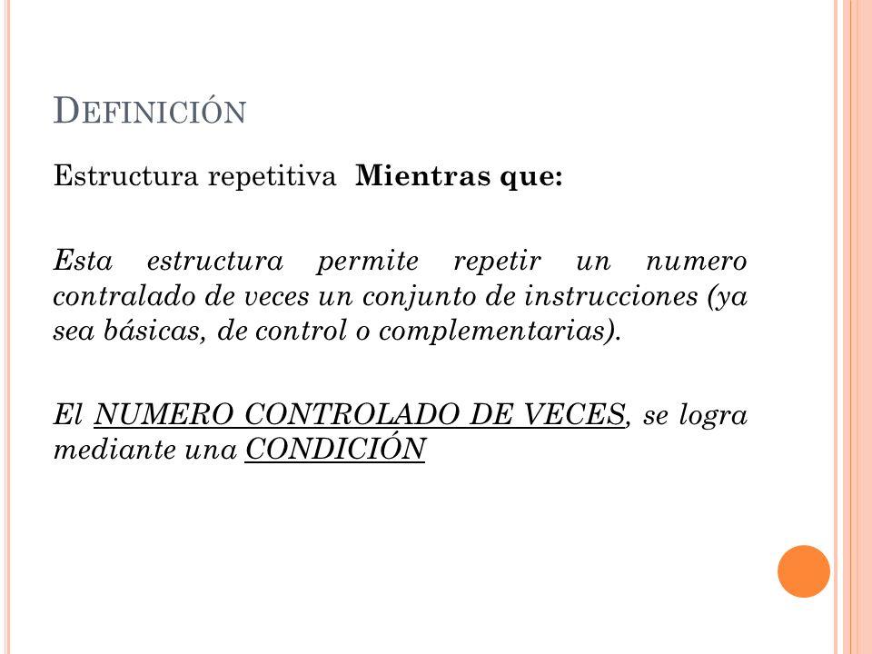 Definición Estructura repetitiva Mientras que: