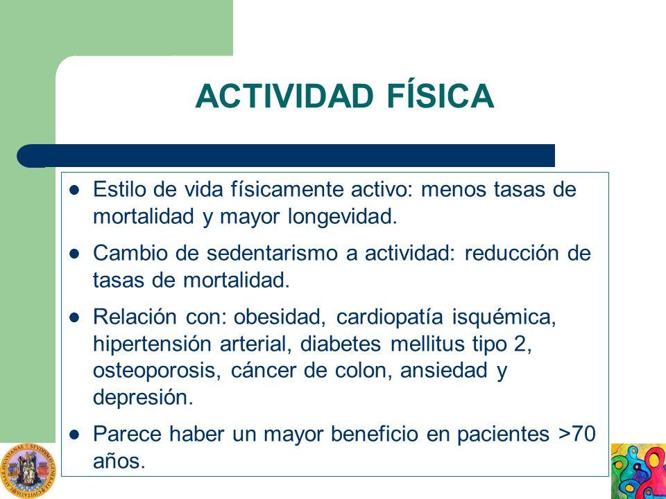 ACTIVIDAD FÍSICA Estilo de vida físicamente activo: menos tasas de mortalidad y mayor longevidad.