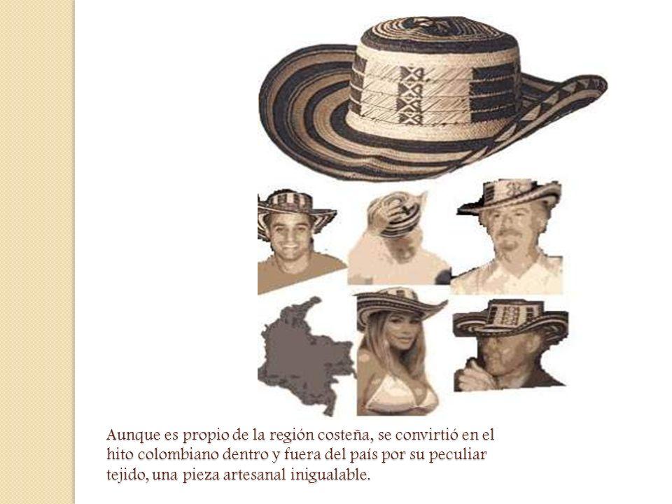 Aunque es propio de la región costeña, se convirtió en el hito colombiano dentro y fuera del país por su peculiar tejido, una pieza artesanal inigualable.