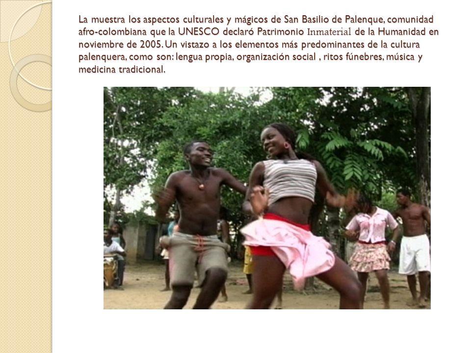 La muestra los aspectos culturales y mágicos de San Basilio de Palenque, comunidad afro-colombiana que la UNESCO declaró Patrimonio Inmaterial de la Humanidad en noviembre de 2005.