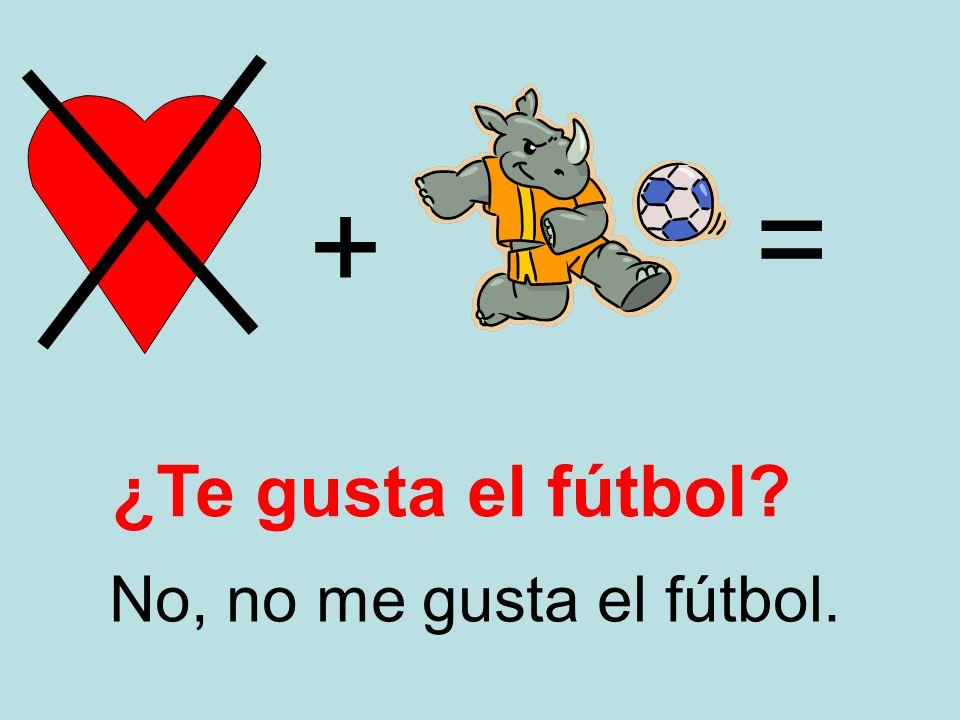 = + ¿Te gusta el fútbol No, no me gusta el fútbol.