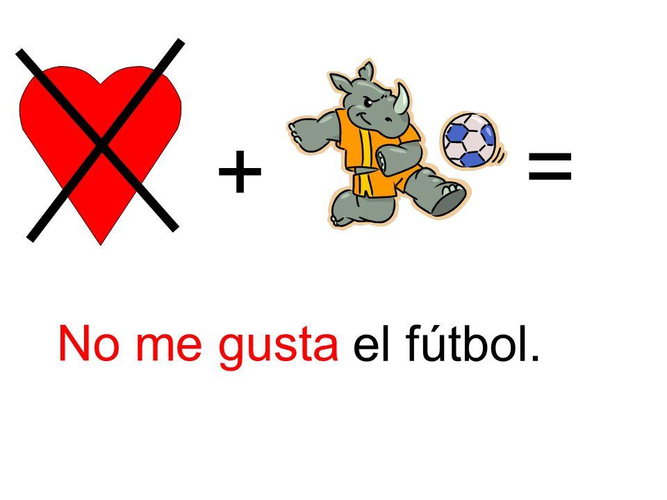 = + No me gusta. el fútbol.