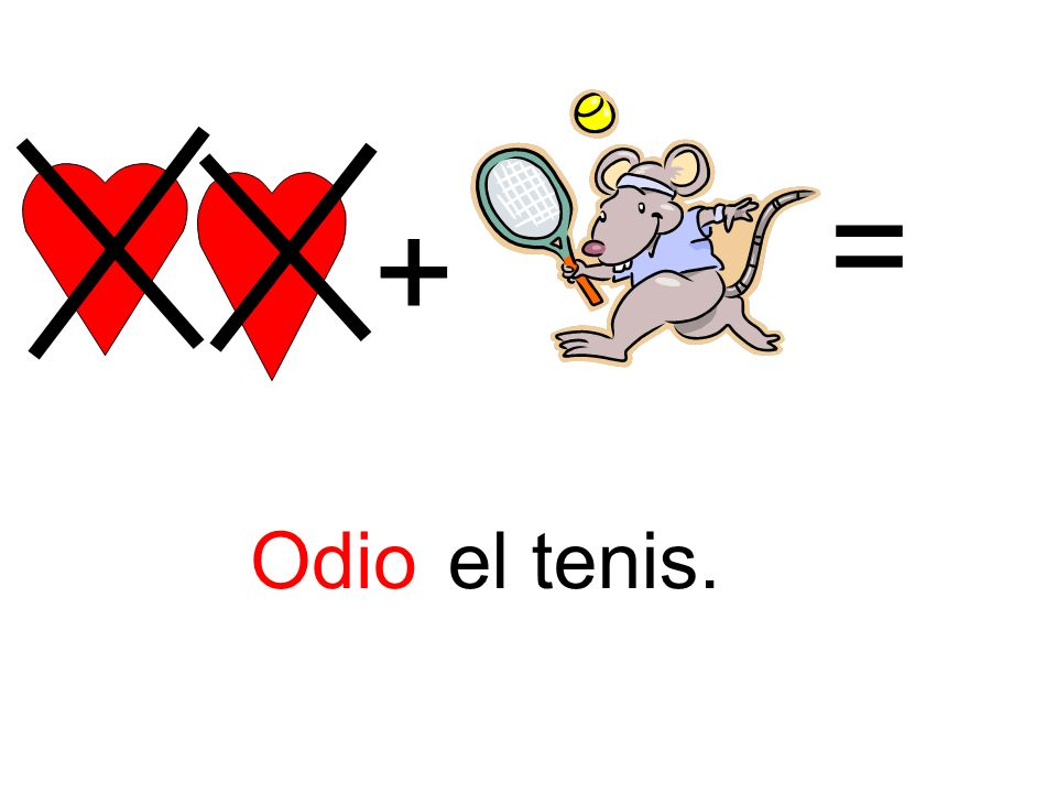= + INPUT: teach 'Odio' – students already know 'el tenis' and are challenged to recall this. 'odio' is nearly a cognate i.e. I hate/find odious.