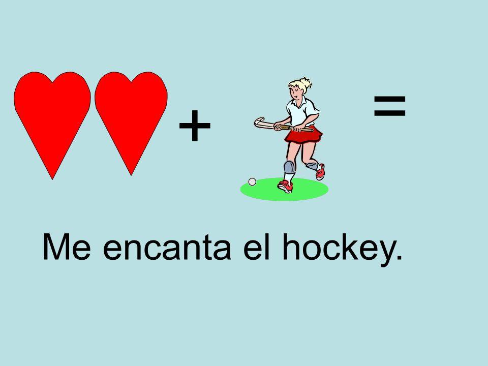 = + Me encanta el hockey.