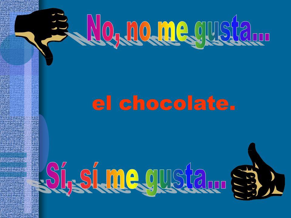 No, no me gusta... el chocolate. Sí, sí me gusta...