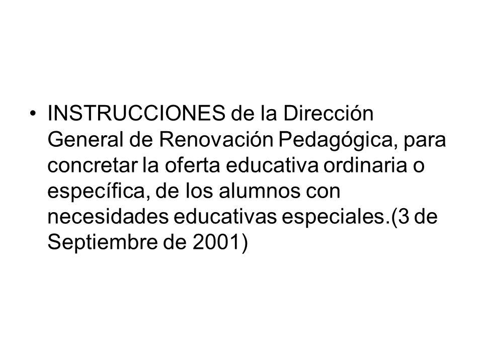 INSTRUCCIONES de la Dirección General de Renovación Pedagógica, para concretar la oferta educativa ordinaria o específica, de los alumnos con necesidades educativas especiales.(3 de Septiembre de 2001)