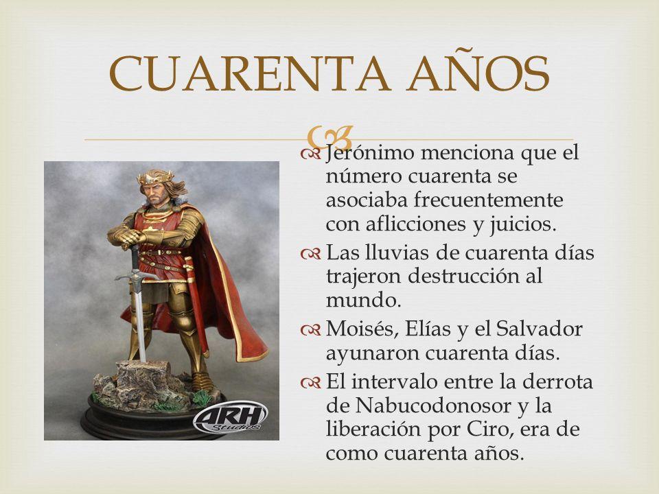 CUARENTA AÑOSJerónimo menciona que el número cuarenta se asociaba frecuentemente con aflicciones y juicios.