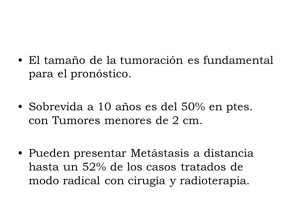 El tamaño de la tumoración es fundamental para el pronóstico.