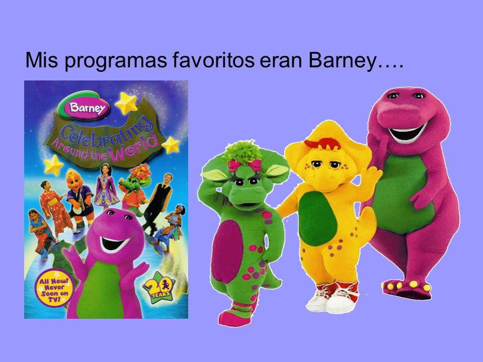 Mis programas favoritos eran Barney….
