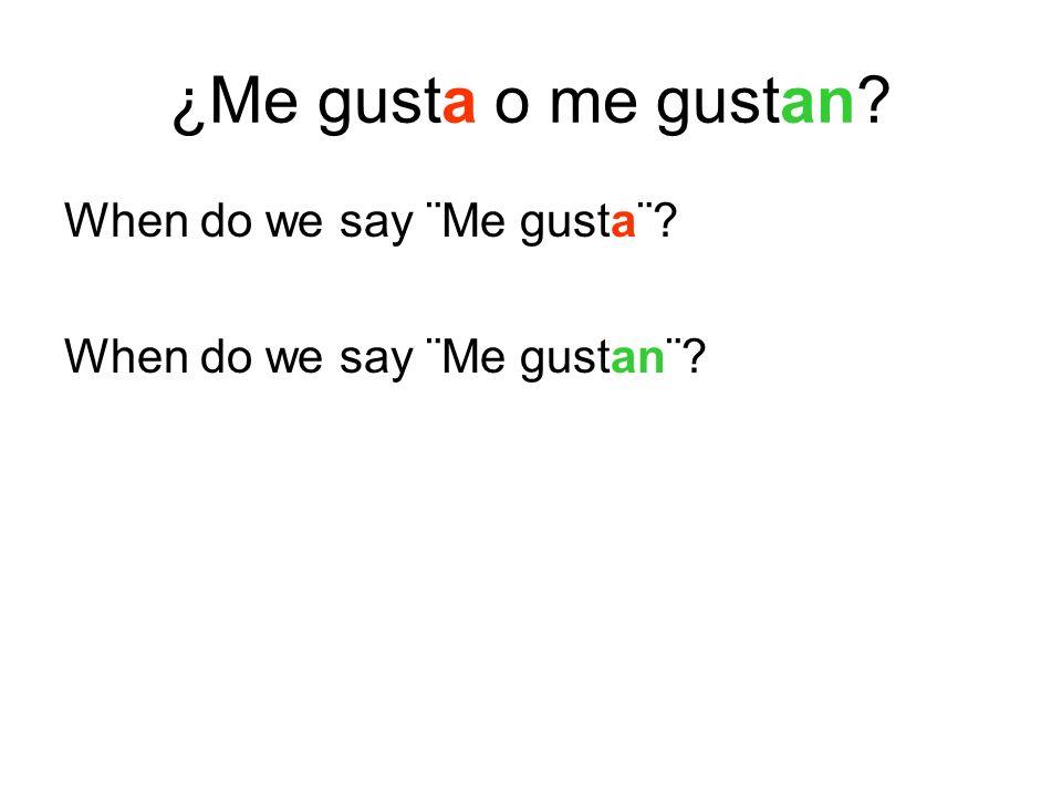 ¿Me gusta o me gustan When do we say ¨Me gusta¨