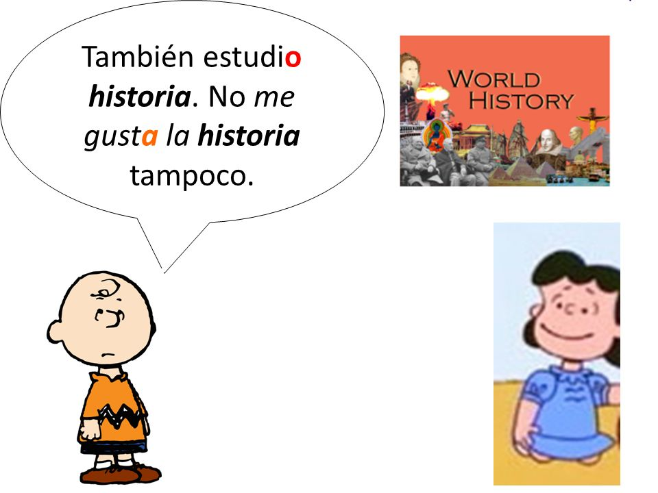 También estudio historia. No me gusta la historia tampoco.