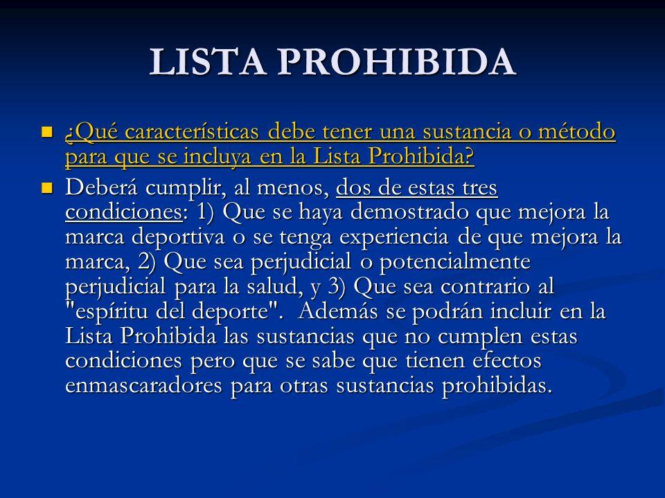 LISTA PROHIBIDA ¿Qué características debe tener una sustancia o método para que se incluya en la Lista Prohibida