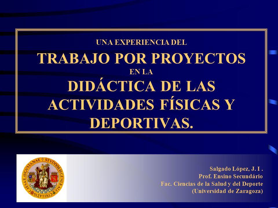 UNA EXPERIENCIA DEL TRABAJO POR PROYECTOS EN LA DIDÁCTICA DE LAS ACTIVIDADES FÍSICAS Y DEPORTIVAS.