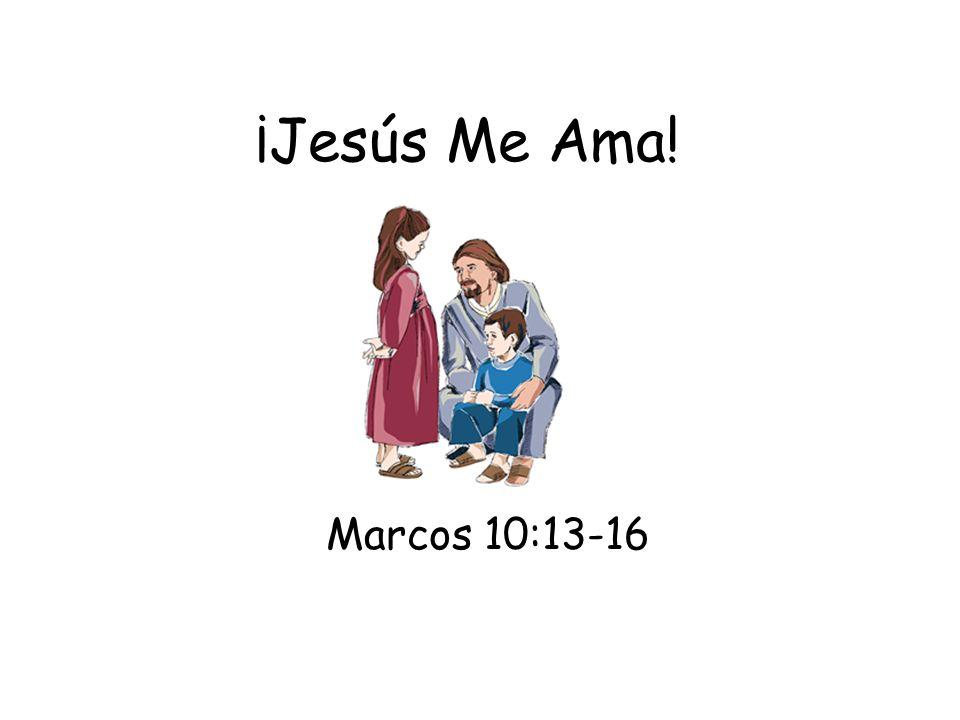 ¡Jesús Me Ama! Marcos 10:13-16