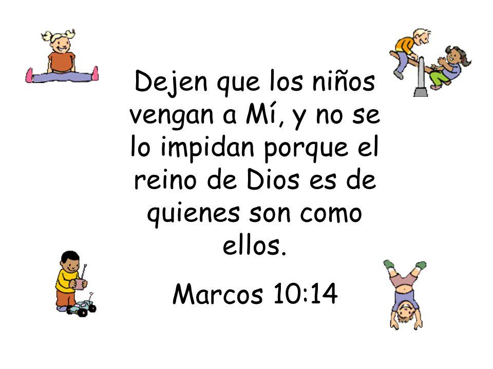 Dejen que los niños vengan a Mí, y no se lo impidan porque el reino de Dios es de quienes son como ellos.
