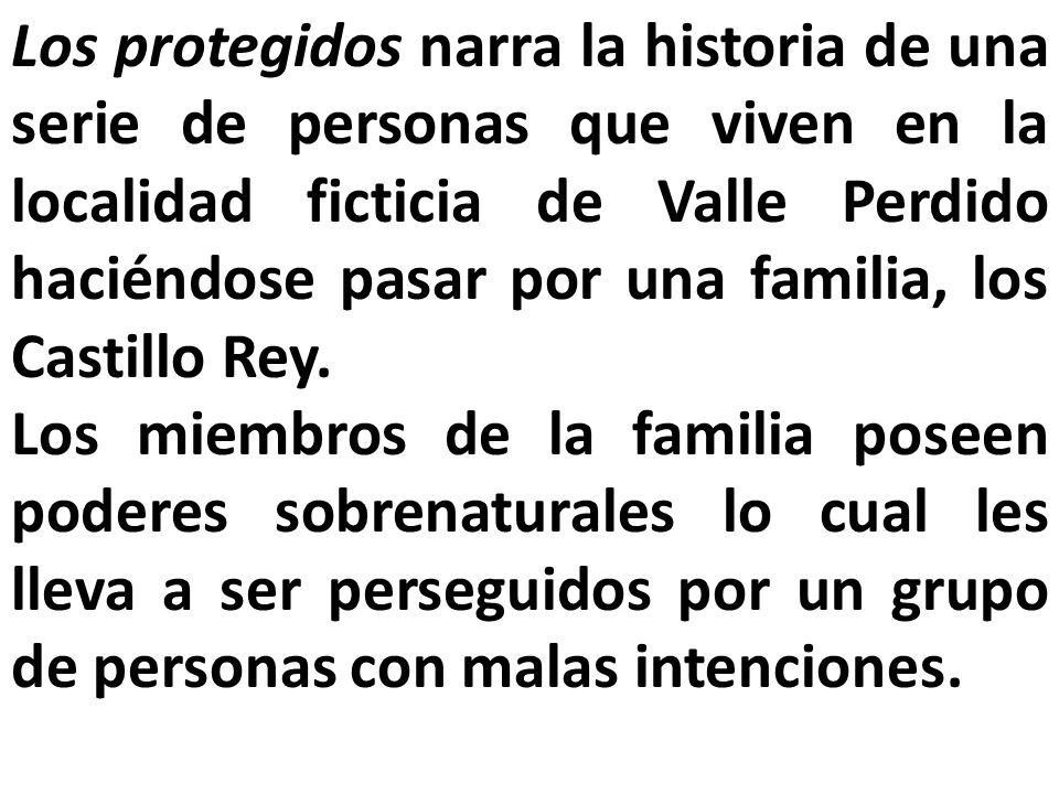 Los protegidos narra la historia de una serie de personas que viven en la localidad ficticia de Valle Perdido haciéndose pasar por una familia, los Castillo Rey.
