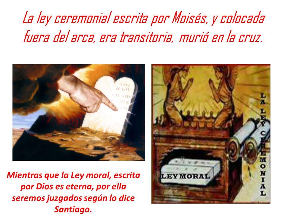 La ley ceremonial escrita por Moisés, y colocada fuera del arca, era transitoria, murió en la cruz.