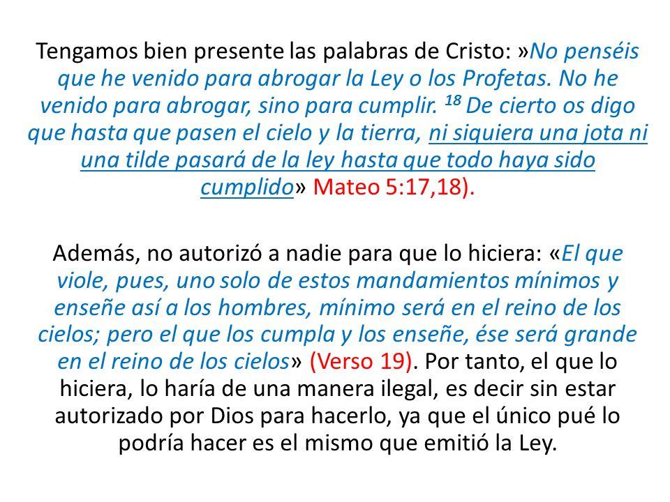 Tengamos bien presente las palabras de Cristo: »No penséis que he venido para abrogar la Ley o los Profetas.