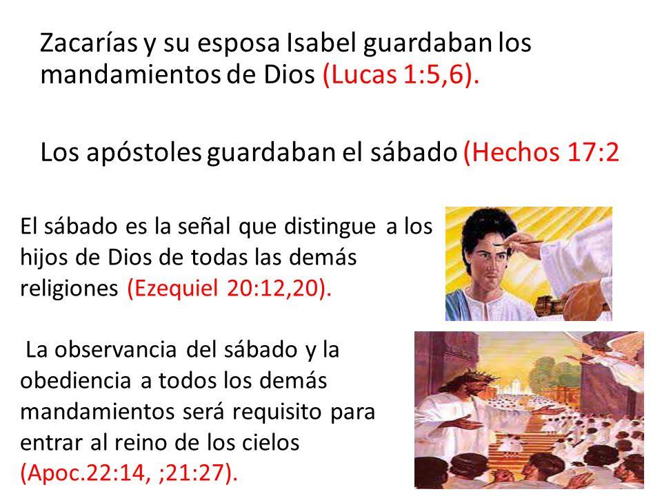 Zacarías y su esposa Isabel guardaban los mandamientos de Dios (Lucas 1:5,6). Los apóstoles guardaban el sábado (Hechos 17:2
