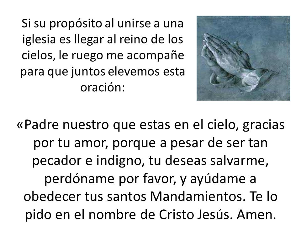 Si su propósito al unirse a una iglesia es llegar al reino de los cielos, le ruego me acompañe para que juntos elevemos esta oración: