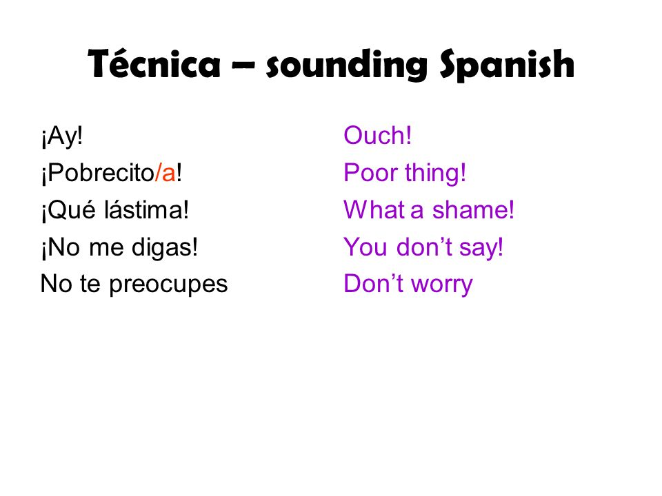Técnica – sounding Spanish