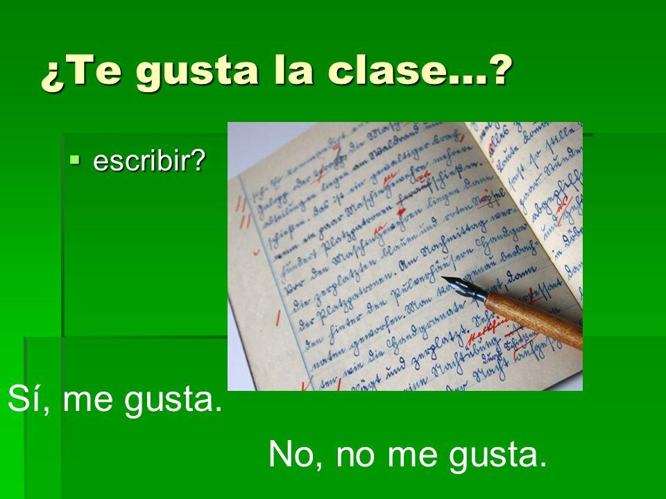 ¿Te gusta la clase… escribir Sí, me gusta. No, no me gusta.