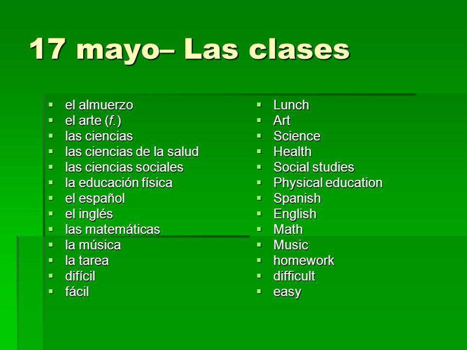 17 mayo– Las clases el almuerzo el arte (f.) las ciencias