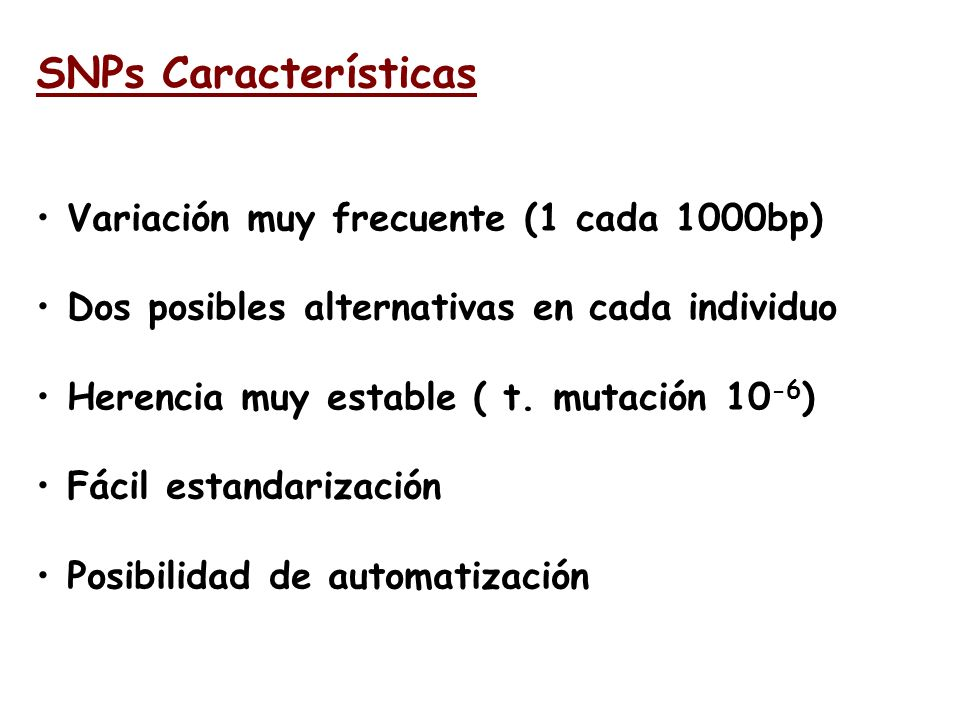 SNPs Características Variación muy frecuente (1 cada 1000bp)
