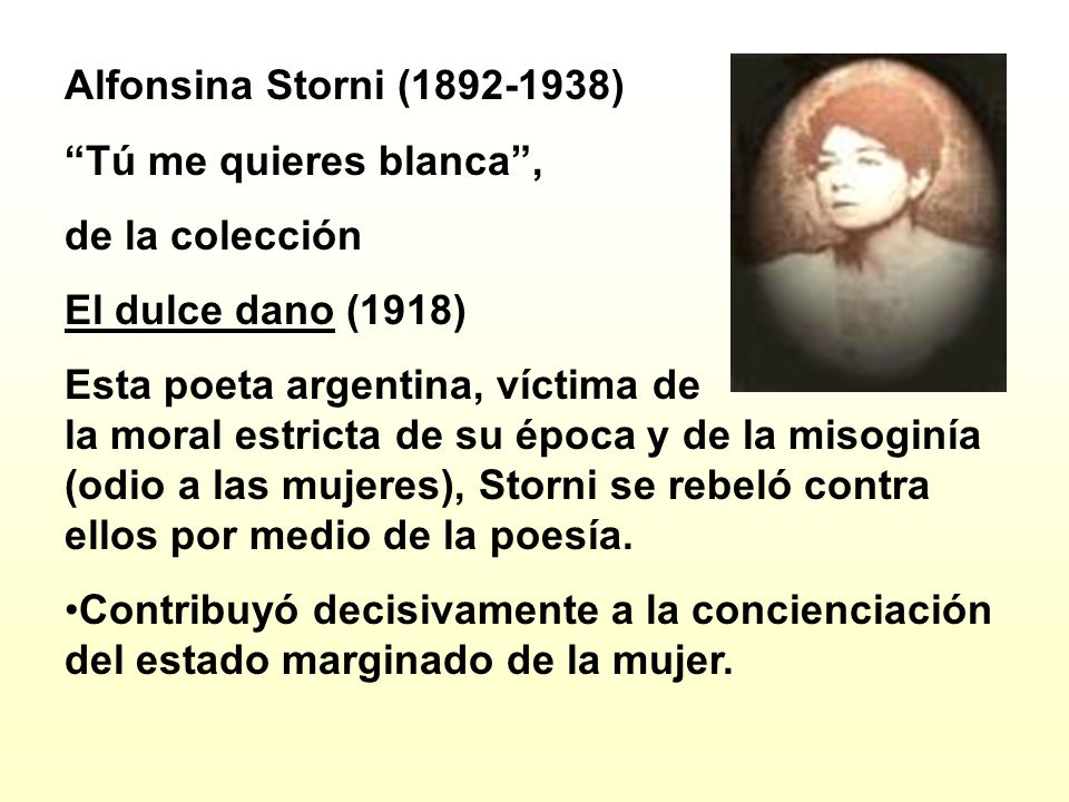 Alfonsina Storni (1892-1938) Tú me quieres blanca , de la colección. El dulce dano (1918)