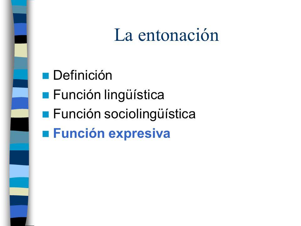 La entonación Definición Función lingüística Función sociolingüística
