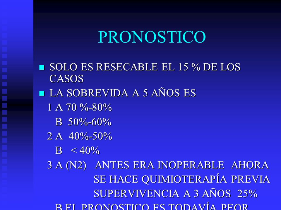 PRONOSTICO SOLO ES RESECABLE EL 15 % DE LOS CASOS