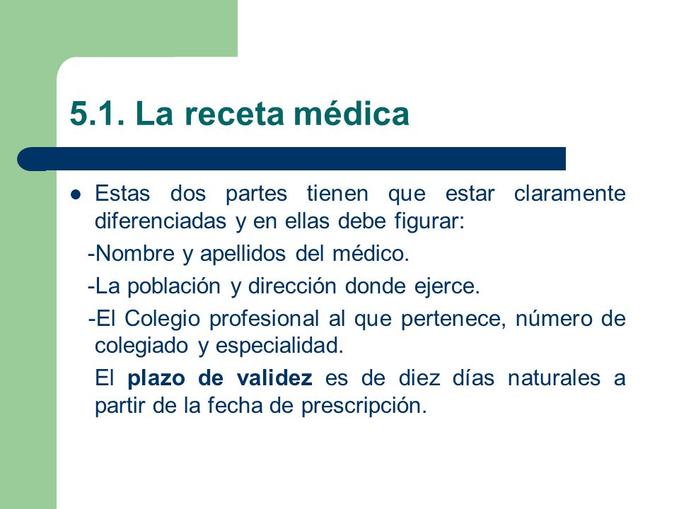 5.1. La receta médica Estas dos partes tienen que estar claramente diferenciadas y en ellas debe figurar: