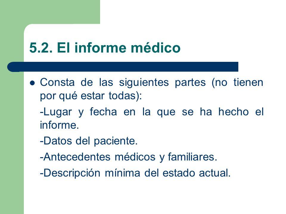 5.2. El informe médico Consta de las siguientes partes (no tienen por qué estar todas): -Lugar y fecha en la que se ha hecho el informe.