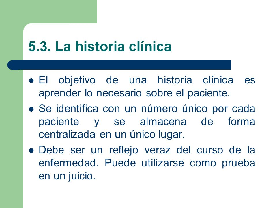 5.3. La historia clínica El objetivo de una historia clínica es aprender lo necesario sobre el paciente.