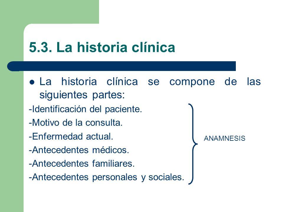 5.3. La historia clínica La historia clínica se compone de las siguientes partes: -Identificación del paciente.