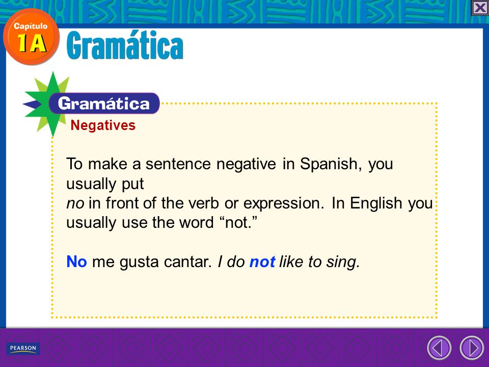 To make a sentence negative in Spanish, you usually put