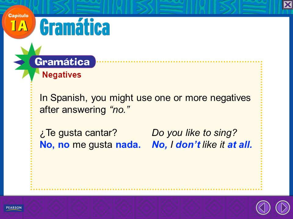 In Spanish, you might use one or more negatives after answering no.