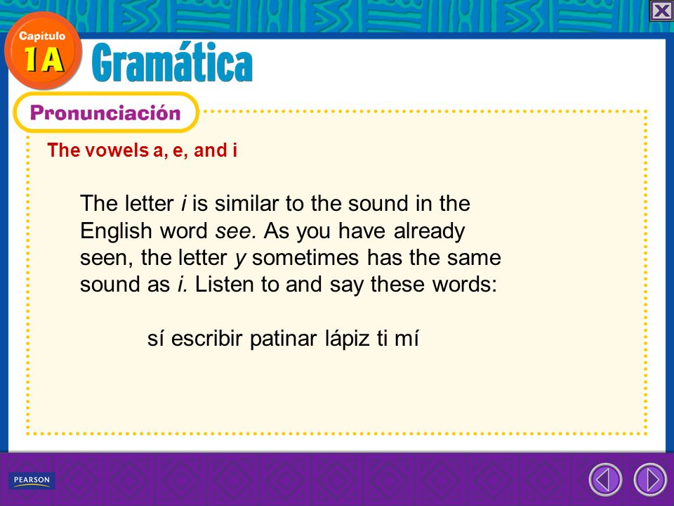 The letter i is similar to the sound in the