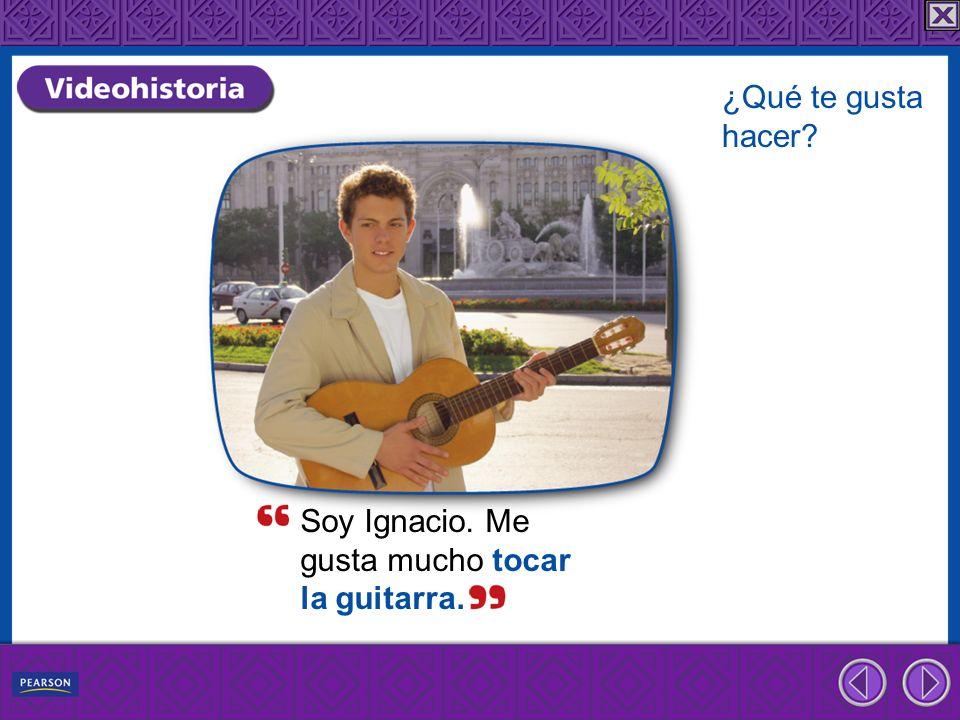 ¿Qué te gusta hacer Soy Ignacio. Me gusta mucho tocar la guitarra.
