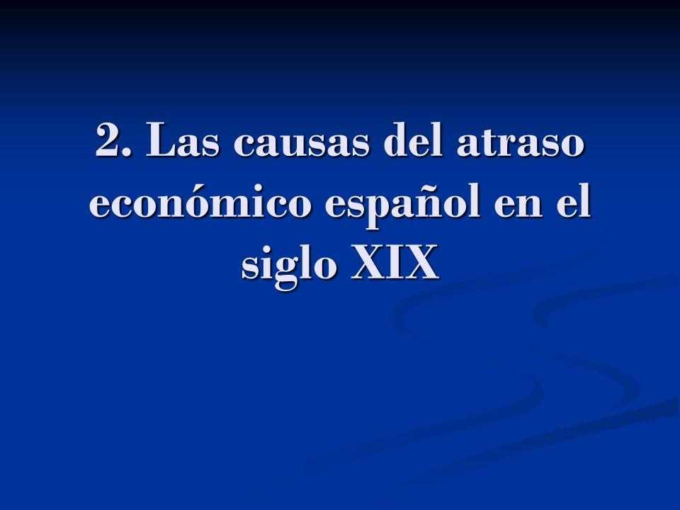 2. Las causas del atraso económico español en el siglo XIX