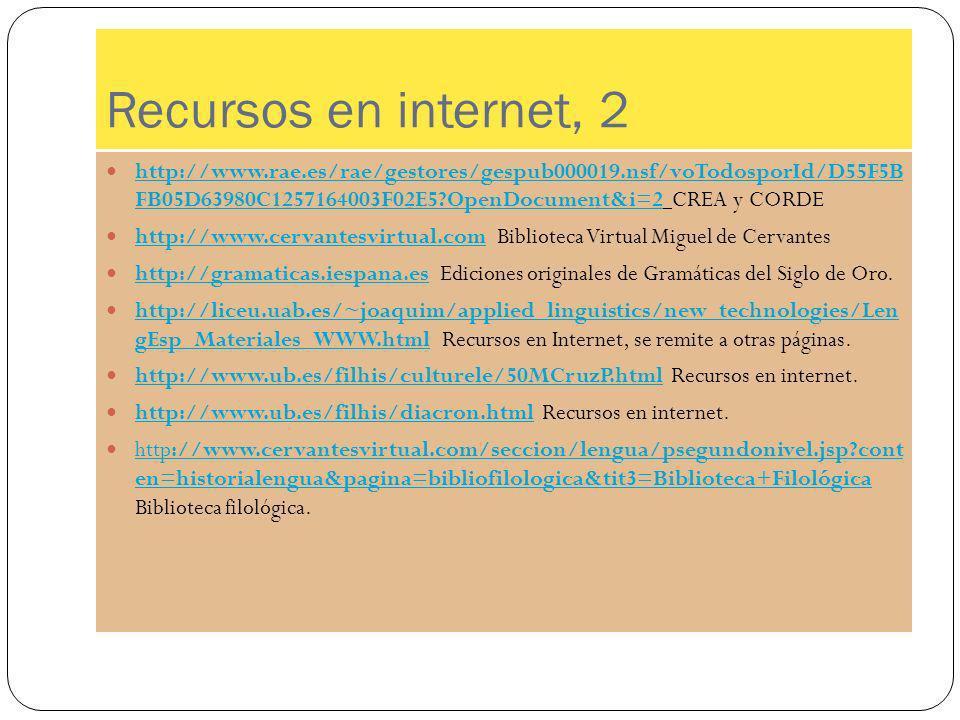 Recursos en internet, 2 http://www.rae.es/rae/gestores/gespub000019.nsf/voTodosporId/D55F5B FB05D63980C1257164003F02E5 OpenDocument&i=2 CREA y CORDE.