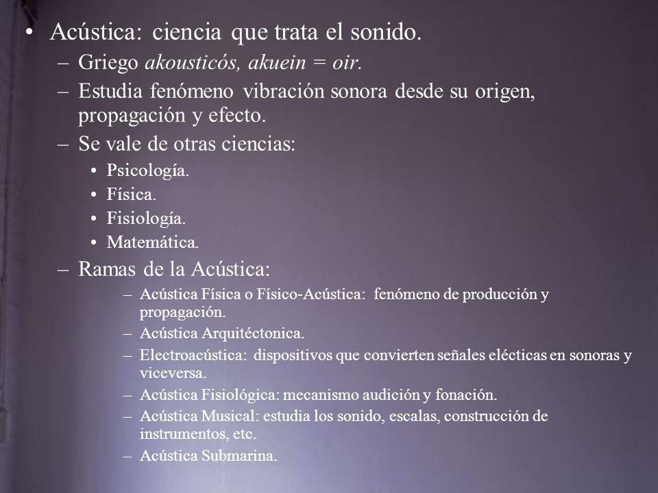 Acústica: ciencia que trata el sonido.