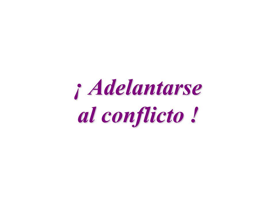 ¡ Adelantarse al conflicto !