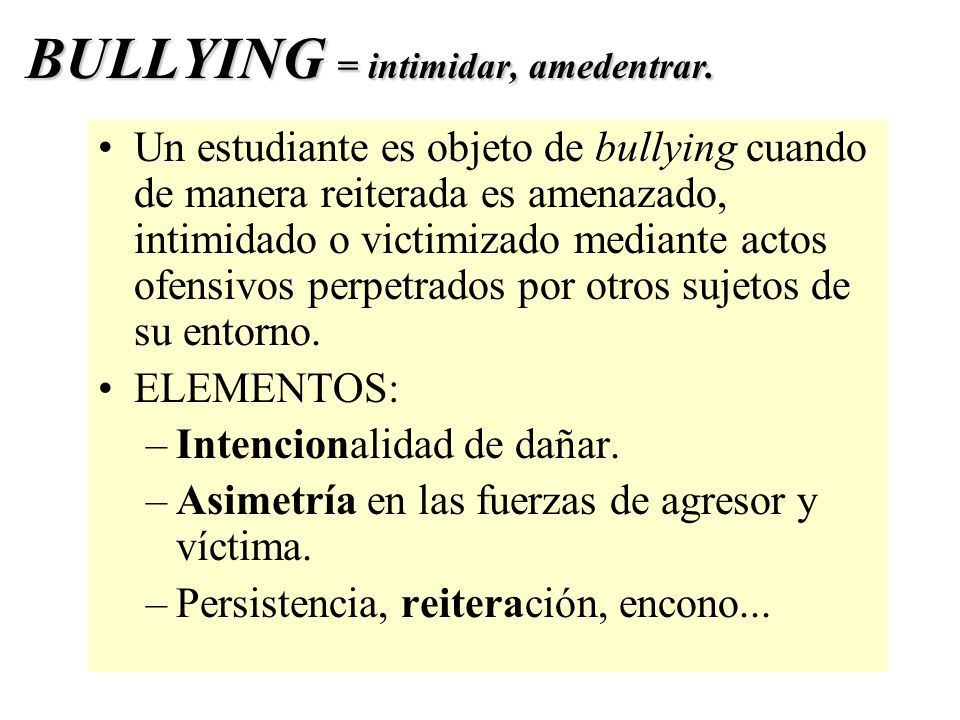 BULLYING = intimidar, amedentrar.