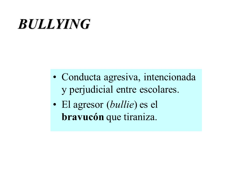 BULLYING Conducta agresiva, intencionada y perjudicial entre escolares.
