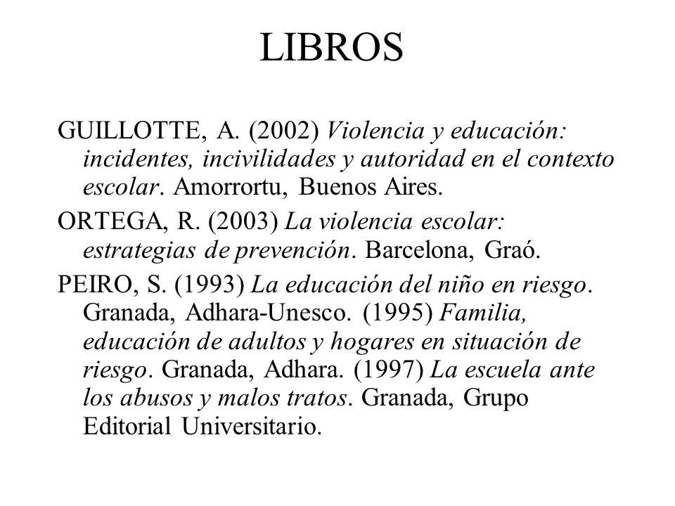 LIBROS GUILLOTTE, A. (2002) Violencia y educación: incidentes, incivilidades y autoridad en el contexto escolar. Amorrortu, Buenos Aires.