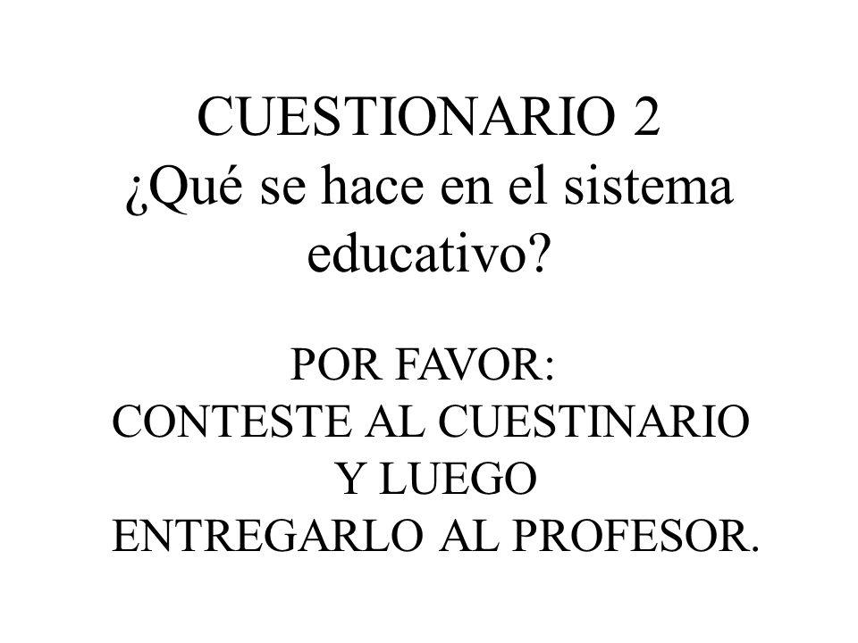CUESTIONARIO 2 ¿Qué se hace en el sistema educativo